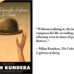 "Milan Kundera, ""The Unbearable Lightness of Being"""